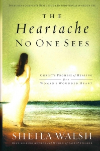 The Heartache No One Sees.Christs Promise for a Womans Wounded Heart