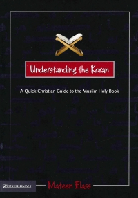 Understanding the Koran. A Quick Christian Guide to the Musim Holy Book