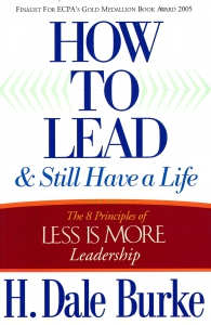 How to Lead & Still Have a Life. The 8 Principles of Less is More Leadership