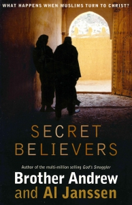 Secret Believers. What happens when Muslims turn to Christ. Brother Andrew and Al Janssen