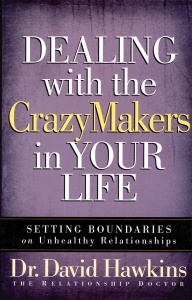 Dealing with the CrazyMakers in Your Life. Setting Boundaries on Unhealthy Relationships