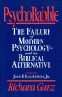 PsychoBabble; The Failure of Modern Psychology - and the Biblical Alternative