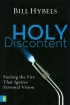 Holy Discontent. Fueling the Fire That Ignites Personal Vision