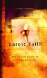 Heroic Faith. How to live a life of extreme devotion
